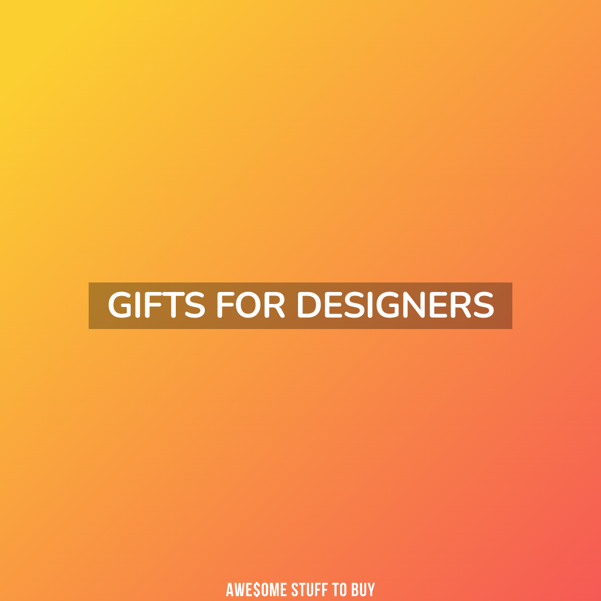 gifts-for-designers // Awesome Stuff to Buy