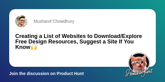 Creating a List of Websites to Download/Explore Free Design Resources, Suggest a Site If You Know🙌 | Product Hunt